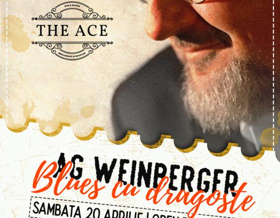 AG Weinberger   Blues cu dragoste – Sambata 20 Aprilie Open doors: 20:00   The Ace, București