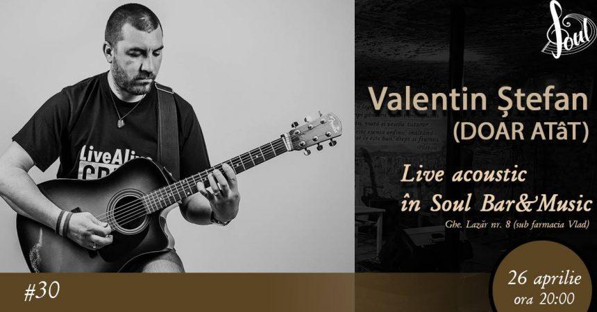 26 Aprilie, Valentin Ștefan (DOAR ATâT) - live @Soul Bar & Music